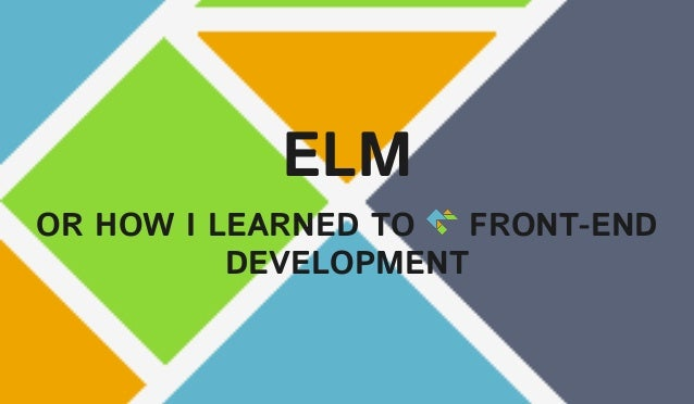 ELM OR HOW I LEARNED TO FRONT-END DEVELOPMENT