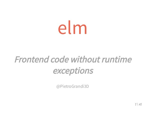 Frontend code without runtime exceptions @PietroGrandi3D elm 1 / 41