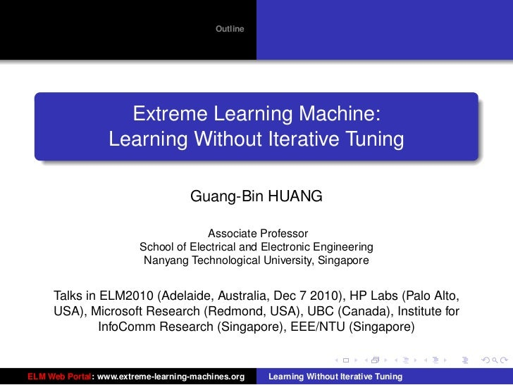 Outline                    Extreme Learning Machine:                  Learning Without Iterative Tuning                   ...