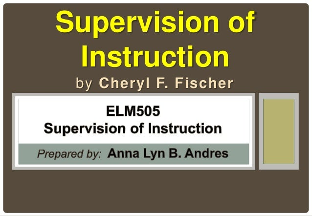 by Cheryl F. Fischer Supervision of Instruction