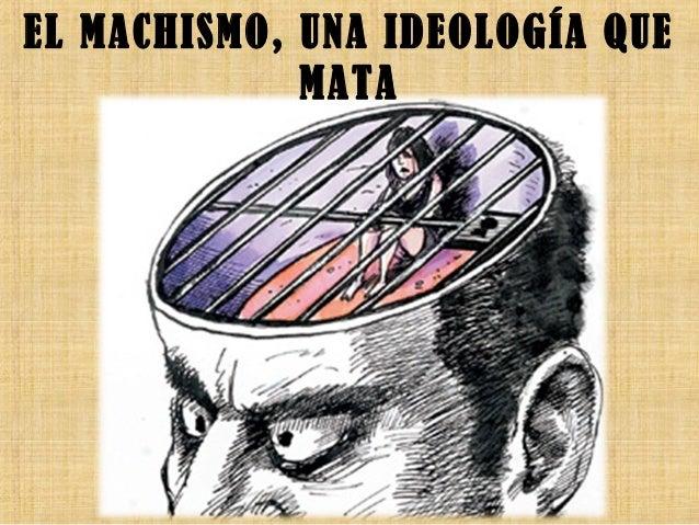 EL MACHISMO, UNA IDEOLOGÍA QUE MATA