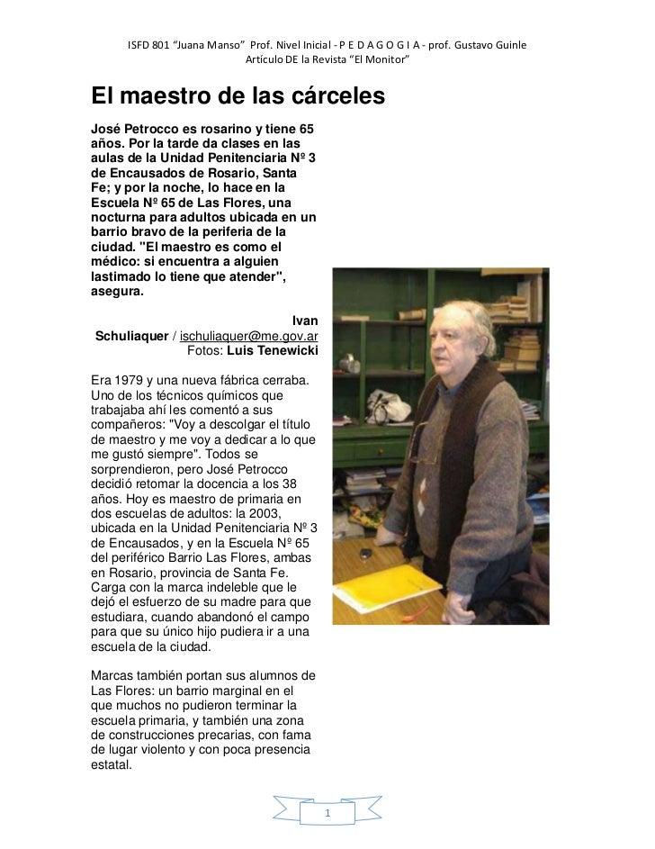 El maestro de las cárcelesJosé Petrocco es rosarino y tiene 65 años. Por la tarde da clases en las aulas de la Unidad Peni...