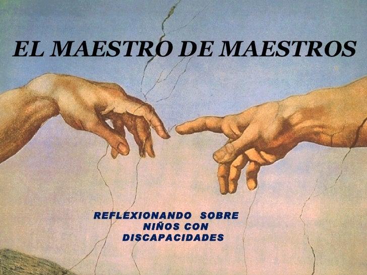 EL MAESTRO DE MAESTROS REFLEXIONANDO  SOBRE  NIÑOS CON DISCAPACIDADES