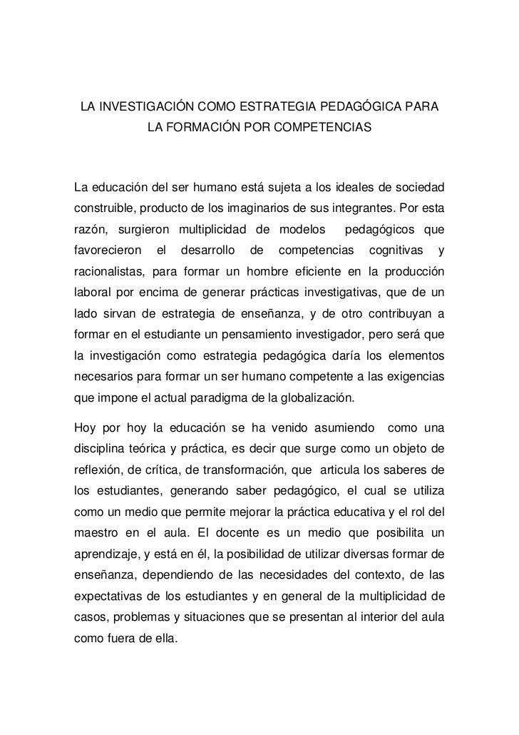 LA INVESTIGACIÓN COMO ESTRATEGIA PEDAGÓGICA PARA               LA FORMACIÓN POR COMPETENCIASLa educación del ser humano es...