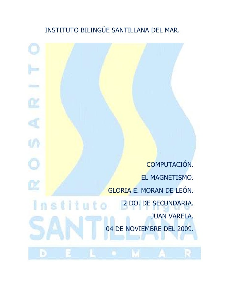 INSTITUTO BILINGÜE SANTILLANA DEL MAR.<br />-95885141605<br />COMPUTACIÓN.<br />EL MAGNETISMO.<br />GLORIA E. MORAN DE LEÓ...