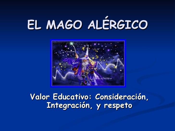 EL MAGO ALÉRGICO Valor Educativo: Consideración, Integración, y respeto