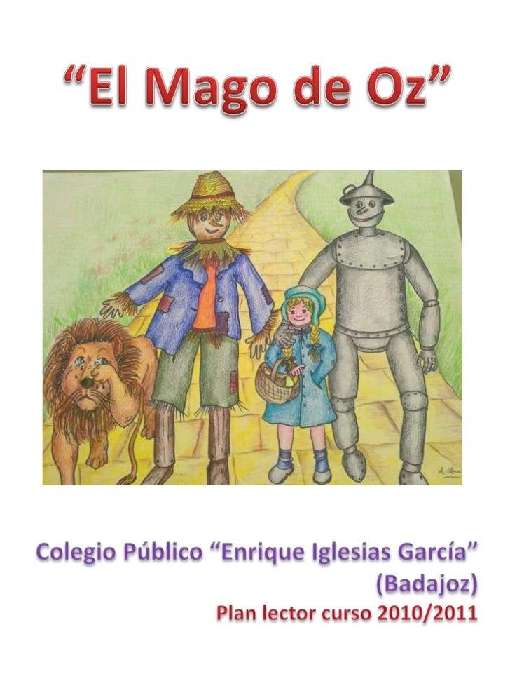 """""""El Mago de Oz""""<br />Colegio Público """"Enrique Iglesias García""""<br />(Badajoz)<br />Plan lector curso 2010/2011<br />"""
