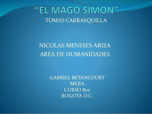 TOMAS CARRASQUILLA NICOLAS MENESES ARIZA AREA DE HUMANIDADES GABRIEL BETANCOURT MEJIA CURSO 802 BOGOTA D.C.
