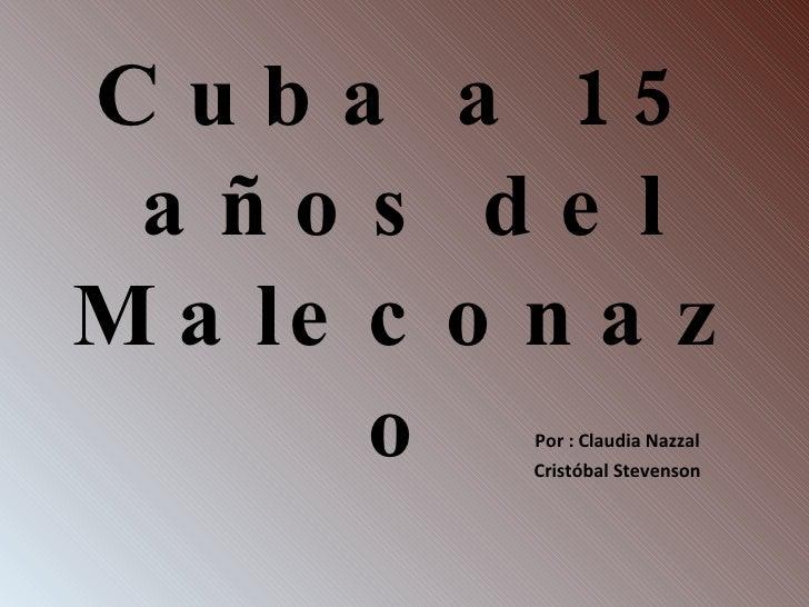 Cuba a 15 años del Maleconazo Por : Claudia Nazzal Cristóbal Stevenson