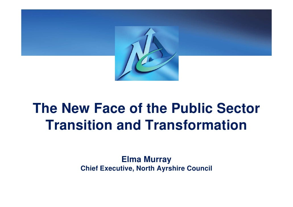 The New Face of the Public Sector  Transition and Transformation                    Elma Murray       Chief Executive, Nor...