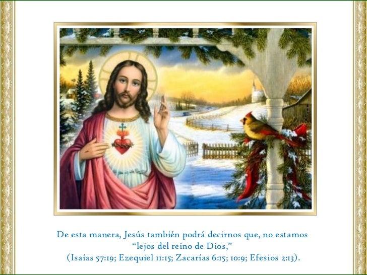 """De esta manera, Jesús también podrá decirnos que, no estamos  """" lejos del reino de Dios,""""  (Isaías 57:19; Ezequiel 11:15; ..."""