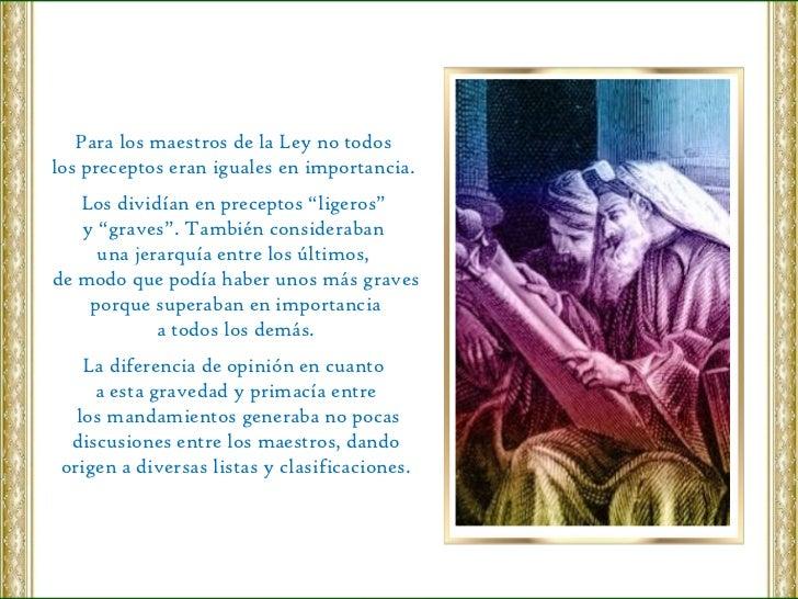 """Para los maestros de la Ley no todos  los preceptos eran iguales en importancia.  Los dividían en preceptos """"ligeros""""  y """"..."""