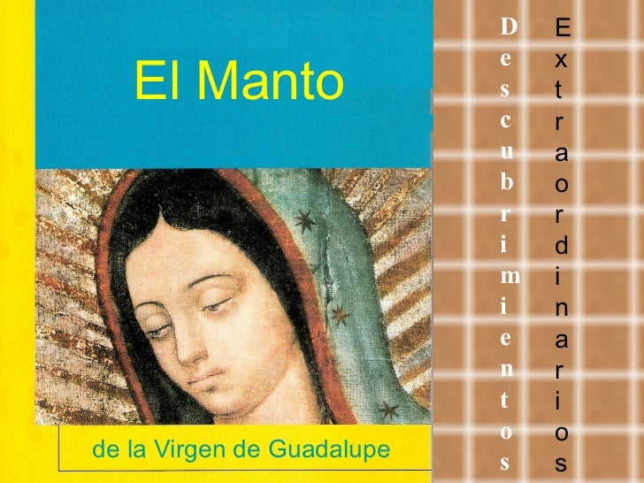 El Manto de la Virgen de Guadalupe D e s c u b r i m i e n t o s E x t r a o r d i n a r i o s