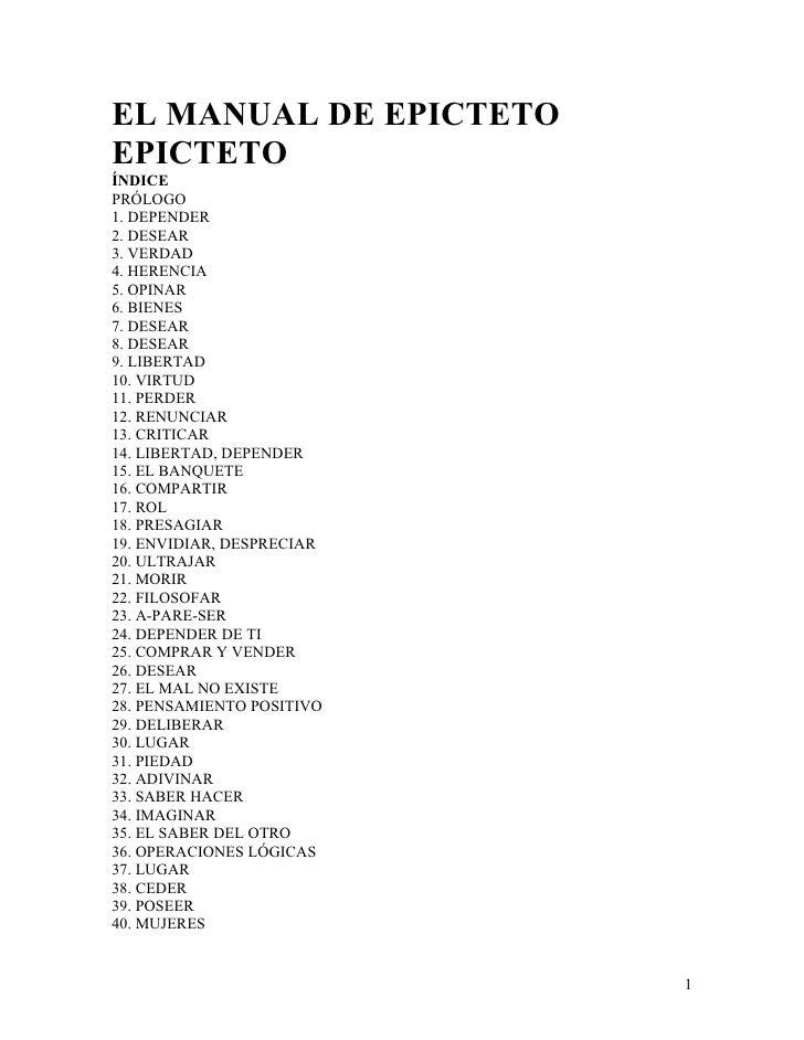 EL MANUAL DE EPICTETO EPICTETO ÍNDICE PRÓLOGO 1. DEPENDER 2. DESEAR 3. VERDAD 4. HERENCIA 5. OPINAR 6. BIENES 7. DESEAR 8....