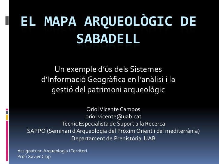 EL MAPA ARQUEOLÒGIC DE        SABADELL                Un exemple d'ús dels Sistemes            d'Informació Geogr{fica en ...