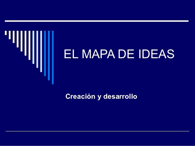 EL MAPA DE IDEASCreación y desarrollo