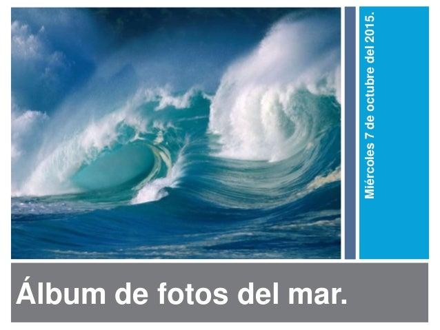 Álbum de fotos del mar. Miércoles7deoctubredel2015.