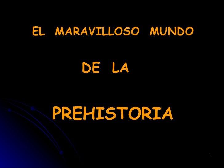 EL  MARAVILLOSO  MUNDO DE  LA   PREHISTORIA