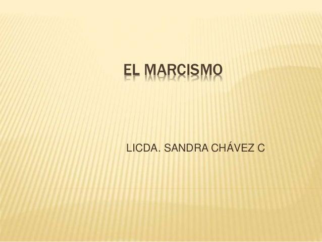EL MARCISMO LICDA. SANDRA CHÁVEZ C