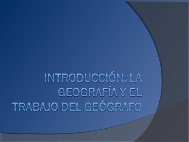 ¿Qué es la geografía?   Geo: tierra   Grafía: escribir (o describir)   Ciencia que estudia el espacio terrestre   Rama...
