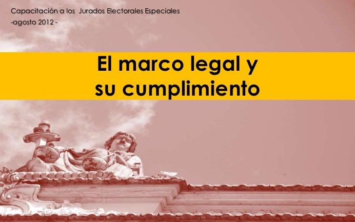 Capacitación a los Jurados Electorales Especiales-agosto 2012 -                        El marco legal y                   ...