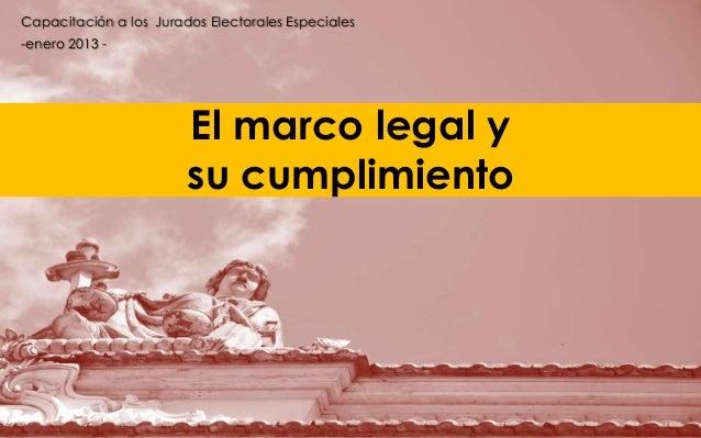Capacitación a los Jurados Electorales Especiales-enero 2013 -                        El marco legal y                    ...