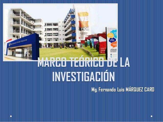 MARCO TEÓRICO DE LAINVESTIGACIÓNMg. Fernando Luis MÁRQUEZ CARO