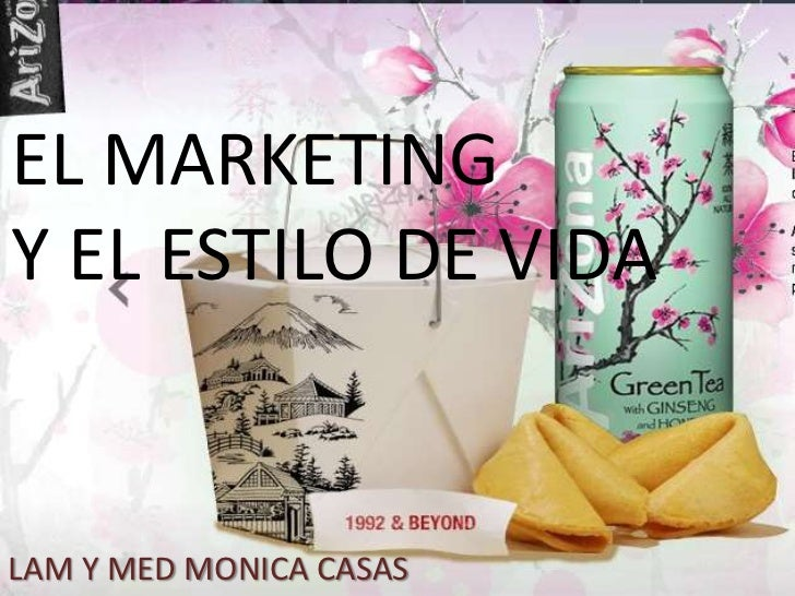 EL MARKETING Y EL ESTILO DE VIDA<br />LAM Y MED MONICA CASAS<br />