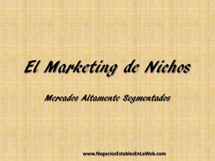 El Marketing de Nichos  Mercados Altamente Segmentados           www.NegociosEstablesEnLaWeb.com