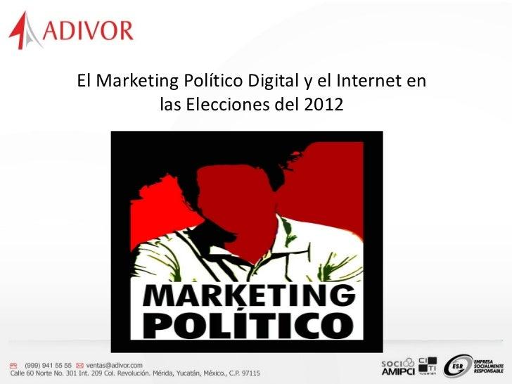 El Marketing Político Digital y el Internet en          las Elecciones del 2012