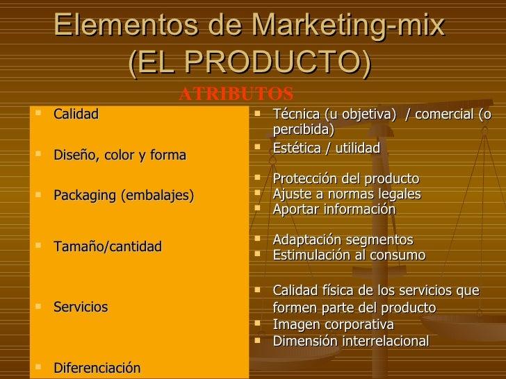 Elementos de Marketing-mix (EL PRODUCTO) <ul><li>Calidad </li></ul><ul><li>Diseño, color y forma </li></ul><ul><li>Packagi...