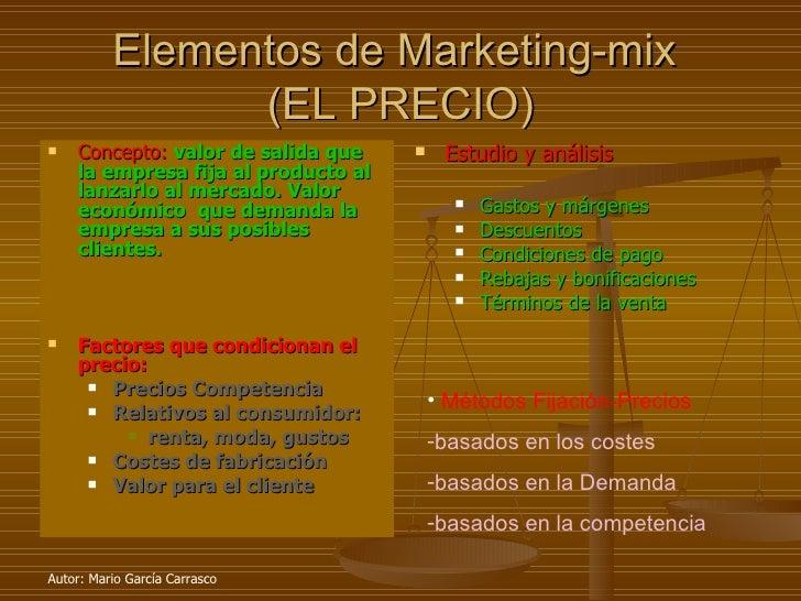 Elementos de Marketing-mix  (EL PRECIO) <ul><li>Concepto:   valor de salida que la empresa fija al producto al lanzarlo al...