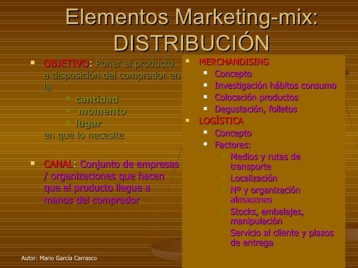 Elementos Marketing-mix: DISTRIBUCIÓN <ul><li>OBJETIVO :  Poner el producto a disposición del comprador en la  </li></ul><...