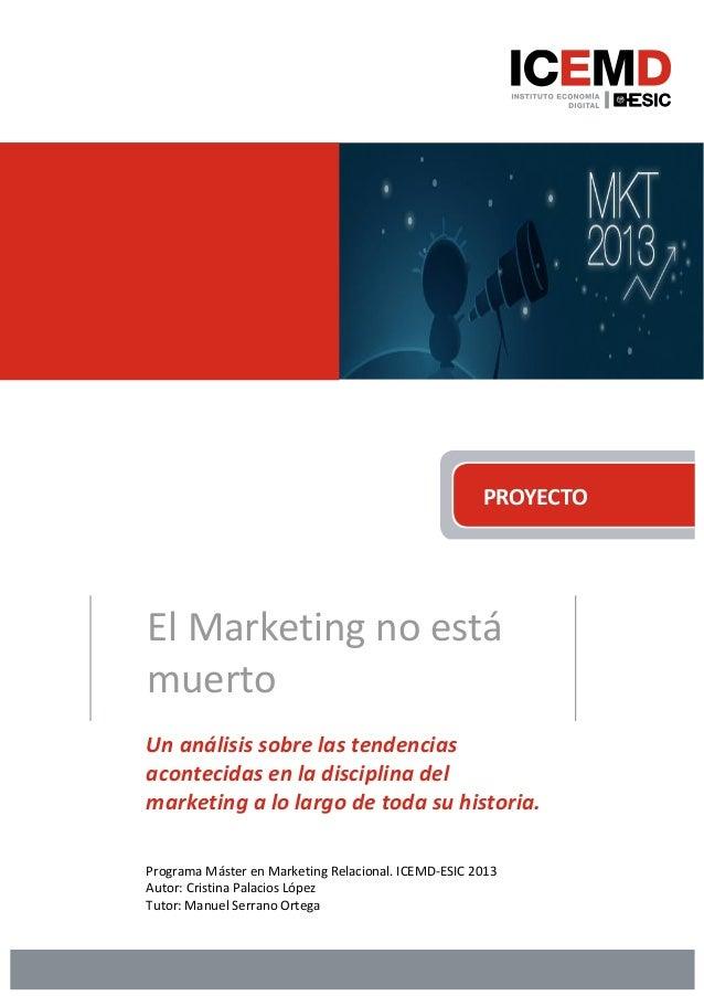 PROYECTO El Marketing no está muerto Un análisis sobre las tendencias acontecidas en la disciplina del marketing a lo larg...