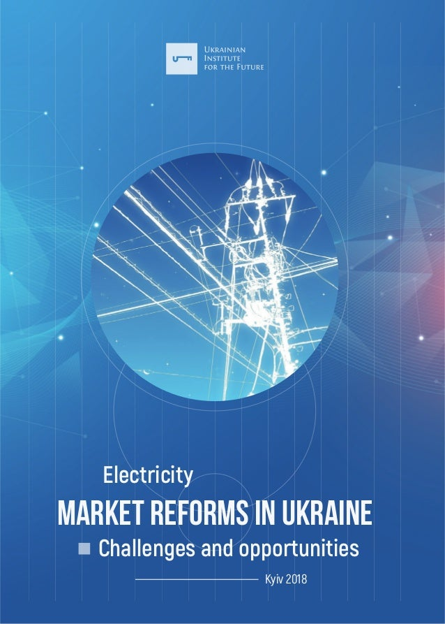 Challenges and opportunities MARKET REFORMS IN UKRAINE Electricity Kyiv 2018