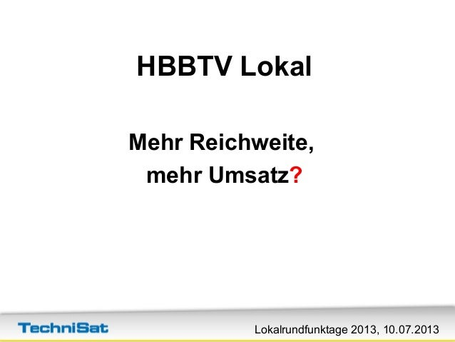 Lokalrundfunktage 2013, 10.07.2013 HBBTV Lokal Mehr Reichweite, mehr Umsatz?