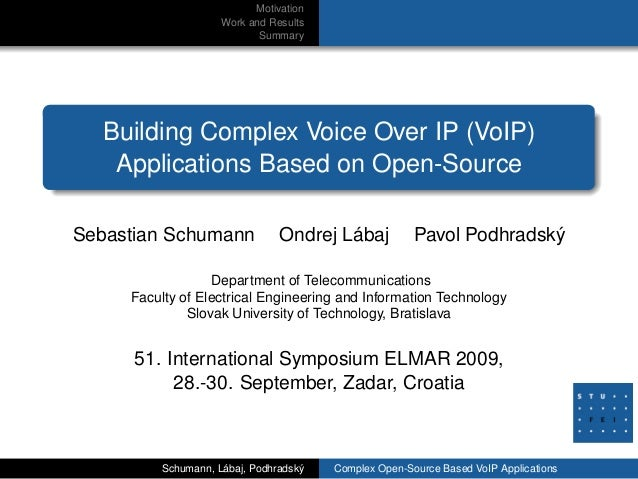 Motivation Work and Results Summary Building Complex Voice Over IP (VoIP) Applications Based on Open-Source Sebastian Schu...