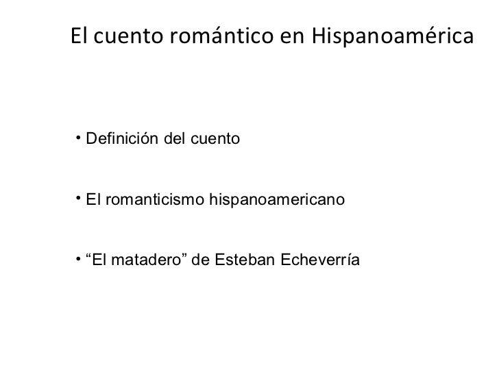 """El cuento romántico en Hispanoamérica• Definición del cuento• El romanticismo hispanoamericano• """"El matadero"""" de Esteban E..."""
