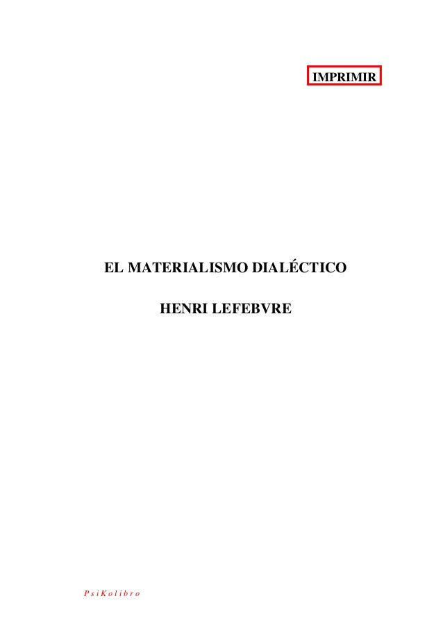 IMPRIMIR EL MATERIALISMO DIALÉCTICO HENRI LEFEBVRE P s i K o l i b r o