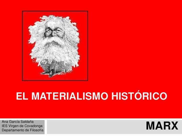 EL MATERIALISMO HISTÓRICOAna García SaldañaIES Virgen de CovadongaDepartamento de Filosofía                             MARX