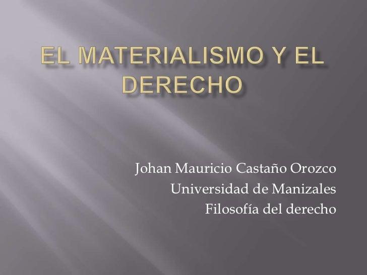 Johan Mauricio Castaño Orozco     Universidad de Manizales         Filosofía del derecho