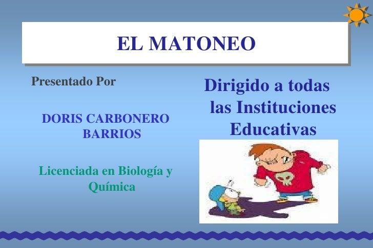 EL MATONEOPresentado Por              Dirigido a todas                            las Instituciones DORIS CARBONERO      B...