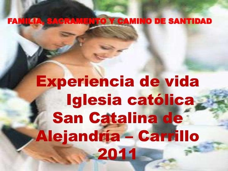FAMILIA, SACRAMENTO Y CAMINO DE SANTIDAD     Experiencia de vida         Iglesia católica       San Catalina de     Alejan...