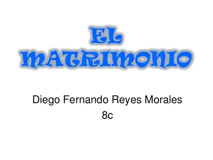 ELMATRIMONIODiego Fernando Reyes Morales             8c