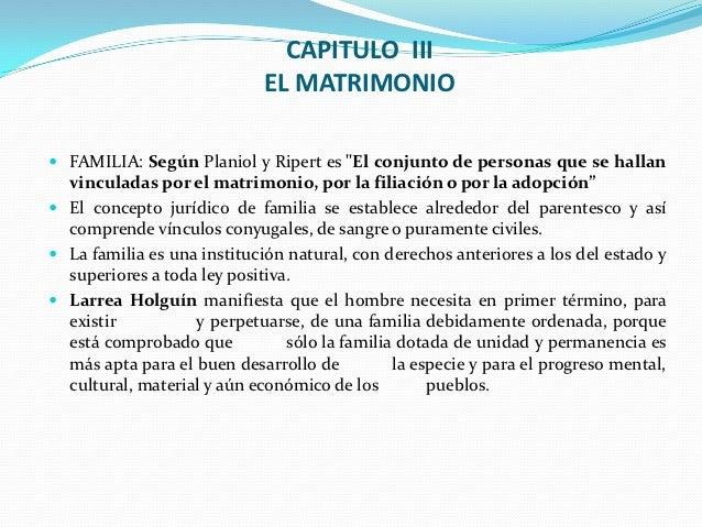 """CAPITULO III                            EL MATRIMONIO FAMILIA: Según Planiol y Ripert es """"El conjunto de personas que se ..."""