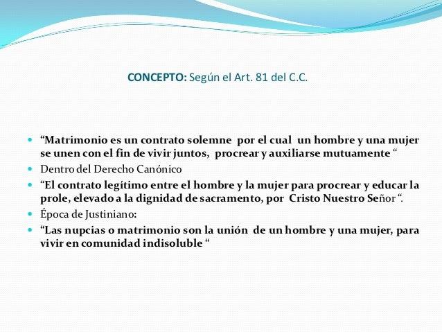 """CONCEPTO: Según el Art. 81 del C.C. """"Matrimonio es un contrato solemne por el cual un hombre y una mujer  se unen con el ..."""