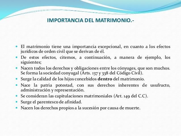IMPORTANCIA DEL MATRIMONIO.- El matrimonio tiene una importancia excepcional, en cuanto a los efectos  jurídicos de orden...