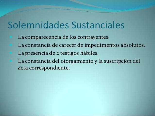Solemnidades Sustanciales   La comparecencia de los contrayentes   La constancia de carecer de impedimentos absolutos. ...