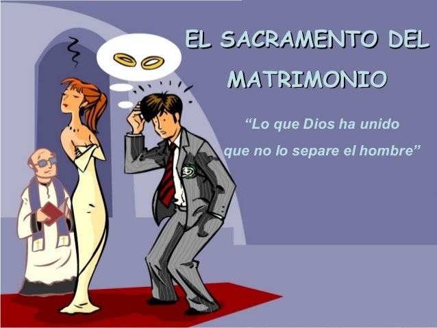 """EL SACRAMENTO DEL  MATRIMONIO    """"Lo que Dios ha unido  que no lo separe el hombre"""""""