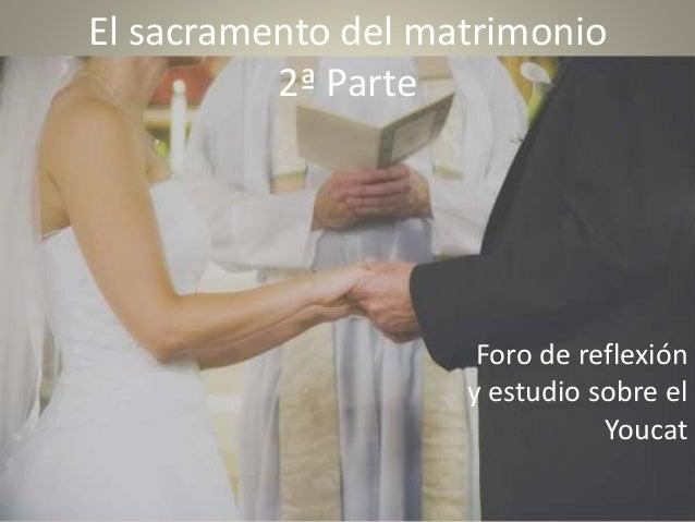 El sacramento del matrimonio 2ª Parte  Foro de reflexión y estudio sobre el Youcat